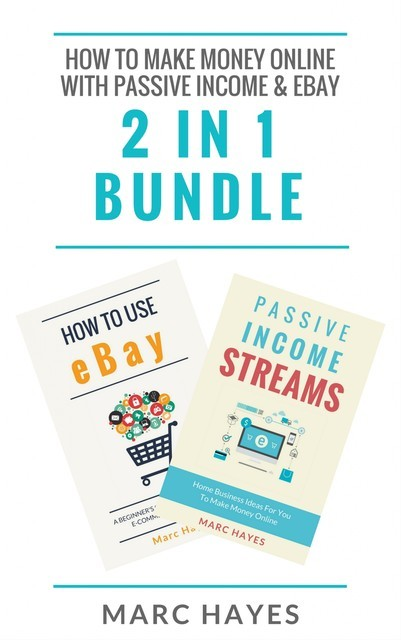 How To Make Money Online with Passive Income & Ebay (2 in 1 Bundle), Marc Hayes