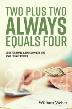 Two Plus Two Always Equals Four, William Weber
