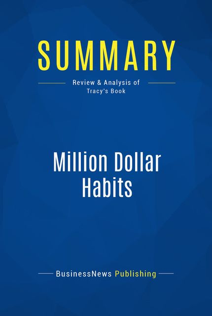 Summary : Million Dollar Habits – Brian Tracy, BusinessNews Publishing