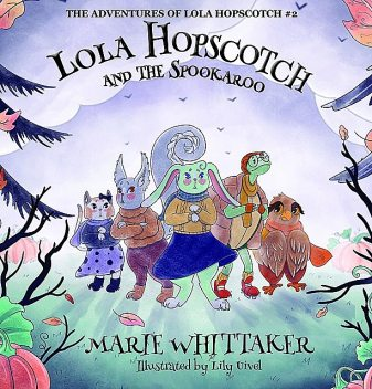 Lola Hopscotch and the Spookaroo, Marie Whittaker