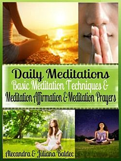 Daily Meditations: Basic Meditation Techniques & Meditation Affirmation + Exercises, Juliana Baldec