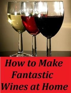 99 Cent eBook How to Make Fantastic Wines at Home, 99 Cent eBooks