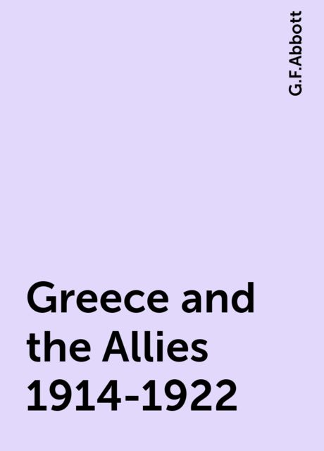 Greece and the Allies 1914-1922, G.F.Abbott