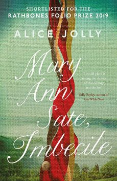Mary Ann Sate, Imbecile, Alice Jolly