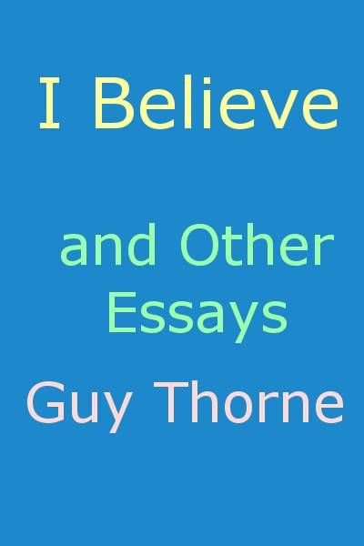 I Believe and other essays, Guy Thorne