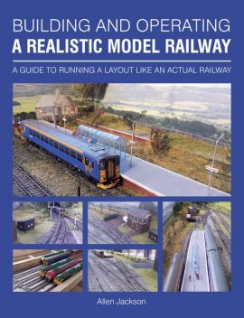 Building and Operating a Realistic Model Railway, Allen Jackson