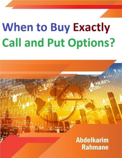 When to Buy Exactly Call and Put Options, Abdelkarim Rahmane