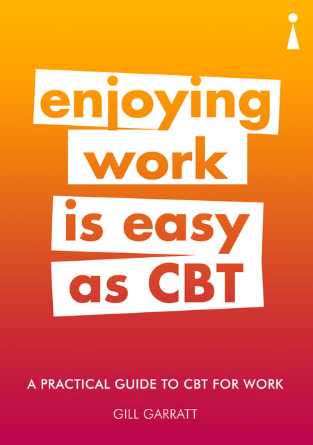Introducing CBT for Work: A Practical Guide, Gill Garratt
