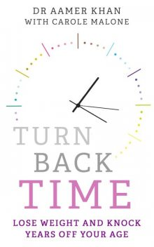 Turn Back Time – lose weight and knock years off your age, Aamer Khan, Carole Malone