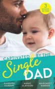 Captivated By The Single Dad, Margaret Barker, Barbara Hannay, Annie Claydon