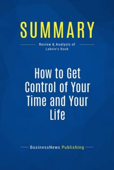 Summary: Get Control Of Your Time And Your Life - Alan Lakein, Must Read Summaries