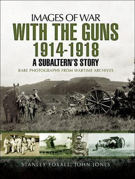 With the Guns 1914 – 1918, John Jones, Stanley Foxall