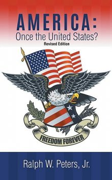AMERICA: Once the United States, Ralph Peters