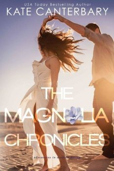 The Magnolia Chronicles: Adventures in Modern Dating, Kate Canterbary