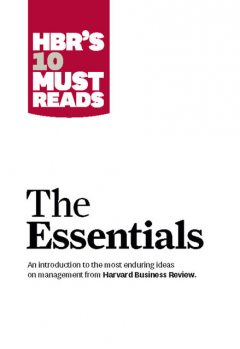 HBR'S 10 Must Reads: The Essentials, Harvard Review