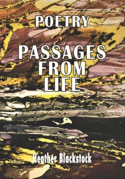 POETRY PASSAGES FROM LIFE, Heather Blackstock