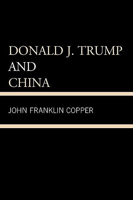 Donald J. Trump and China, John F. Copper, John Franklin Copper