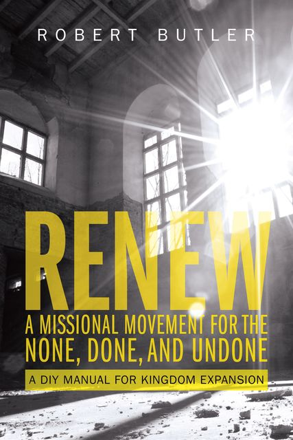 Renew: A Missional Movement for the None, Done, and Undone, Robert Butler