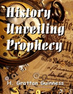 History Unveiling Prophecy, H. Grattan Guinness