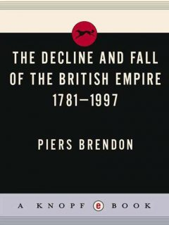 The decline and fall of the British Empire, 1781–1997, Piers Brendon