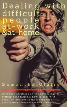 Dealing With Difficult People At Work & At Home, Samantha Claire