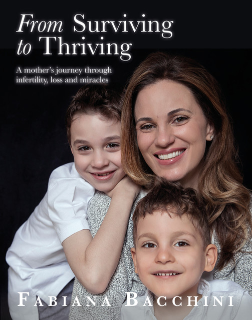 From Surviving to Thriving: A Mother's Journey Through Infertility, Loss and Miracles, Fabiana Bacchini