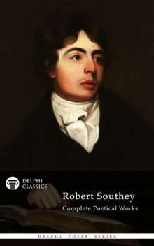 Complete Works of Robert Southey (Delphi Classics), Robert Southey