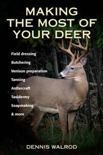 Making the Most of Your Deer, Dennis Walrod