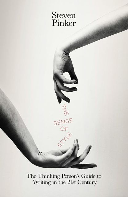 The Sense of Style: The Thinking Person's Guide to Writing in the 21st Century, Steven Pinker