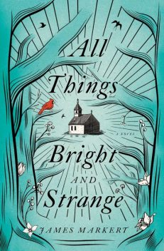All Things Bright and Strange, James Markert