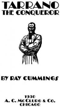 Tarrano the Conqueror, Ray Cummings