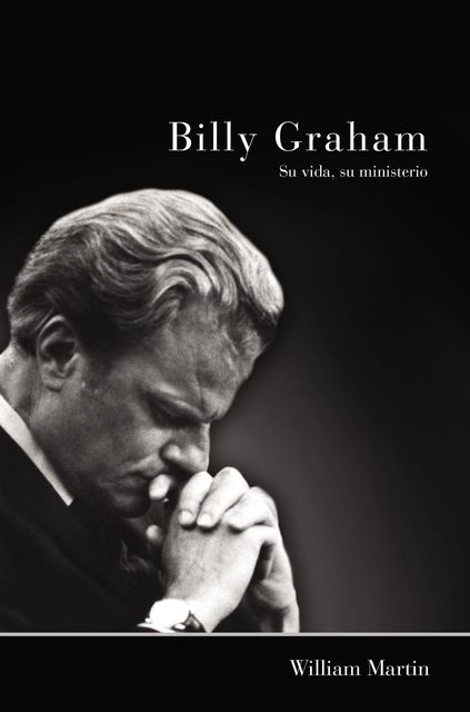 Billy Graham – Su vida, su ministerio, William Martin