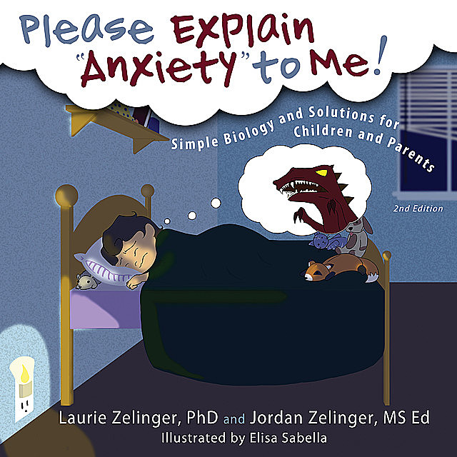 Please Explain Anxiety to Me!, Jordan Zelinger, Laurie Zelinger