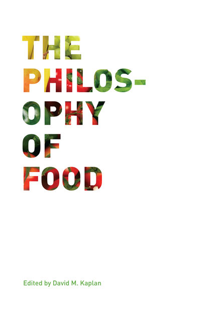 The Philosophy of Food, David M. Kaplan