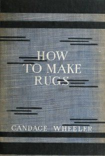 How to make rugs, Candace Wheeler