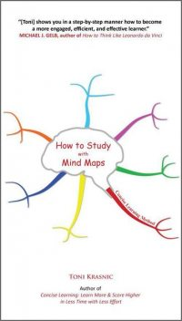 How to Study with Mind Maps: The Concise Learning Method for Students and Lifelong Learners (Expanded Edition), Toni Krasnic