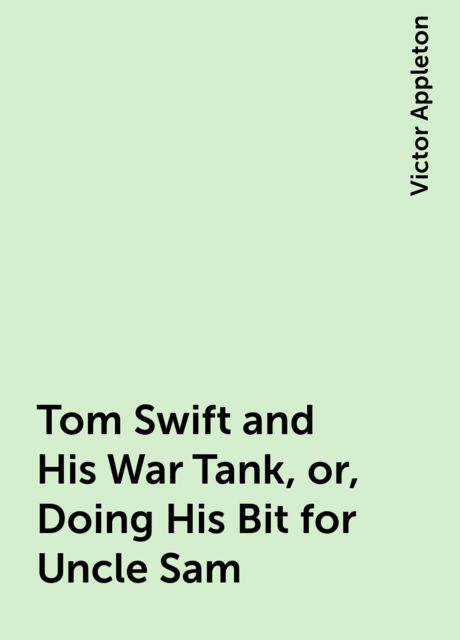 Tom Swift and His War Tank, or, Doing His Bit for Uncle Sam, Victor Appleton