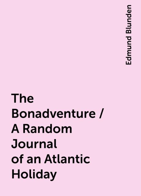 The Bonadventure / A Random Journal of an Atlantic Holiday, Edmund Blunden