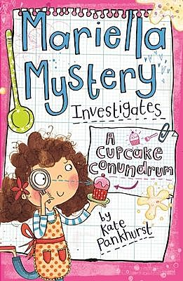 Mariella Mystery Investigates a Cupcake Conundrum, Kate Pankhurst