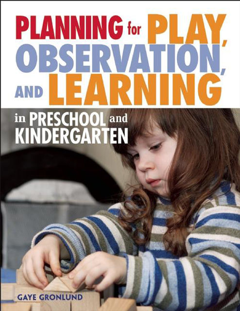 Planning for Play, Observation, and Learning in Preschool and Kindergarten, Gaye Gronlund