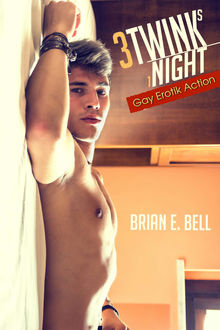 3 Twinks 1 Night: Gay Erotik Action, Brian E. Bell