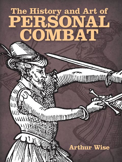 The History and Art of Personal Combat, Arthur Wise