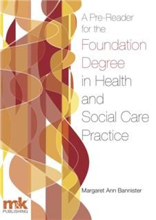 Pre-Reader for the Foundation Degree in Health and Social Care Practice, Margaret Ann Bannister