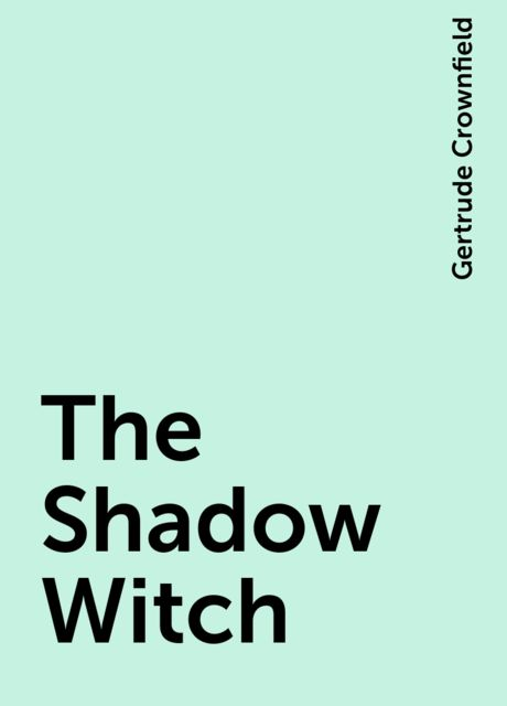 The Shadow Witch, Gertrude Crownfield