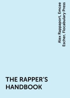 THE RAPPER'S HANDBOOK, Alex Rappaport, Emcee Escher, Flocabulary Press