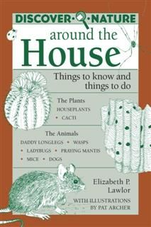 Discover Nature Around the House, Elizabeth Lawlor