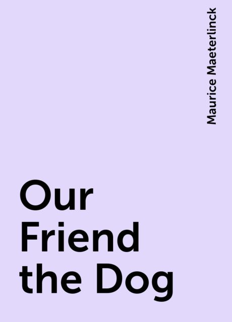 Our Friend the Dog, Maurice Maeterlinck