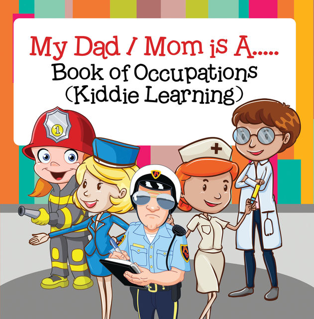 My Dad, My Mom is A.. : Book of Occupations (Kiddie Learning), Baby Professor