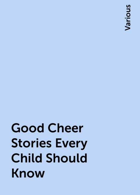 Good Cheer Stories Every Child Should Know, Various