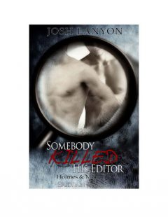 Somebody Killed His Editor: Holmes & Moriarity, Book 1, Josh Lanyon
